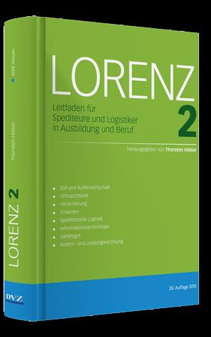LORENZ 2 Leitfaden für Spediteure und Logistiker in Ausbildung und Beruf, 20. Auflage 2015