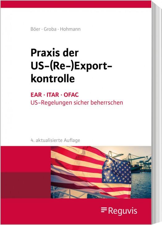 Praxis der US- (Re-)  Exportkontrolle, 4. aktualisierte Auflage 2020 - Erscheint Februar 2021